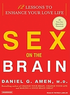Sex on the brain : [12 lessons to enhance your love life]