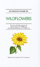 An instant guide to wildflowers : the most familiar species of North American wildflowers described and illustrated in full color