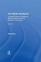 The media handbook : a complete guide to advertising media selection, planning, research, and buying