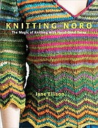 Knitting Noro : the magic of knitting with hand-dyed yarns