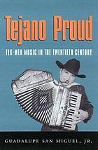Tejano Proud : Tex-Mex Music in the Twentieth Century cover image