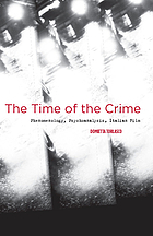 The time of the crime : phenomenology, psychoanalysis, Italian film
