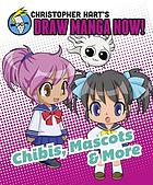 Christopher Hart's draw manga now! : chibis, mascots & more