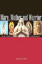 Mary, mother and warrior : the Virgin in Spain and the Americas