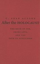 After the Holocaust : the Book of Job, Primo Levi, and the path to affliction