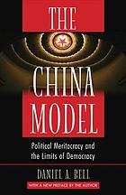 TheChina model : political meritocracy and the limits of democracy