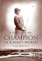Champion in a man's world : the biography of Marion Hollins