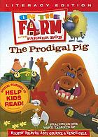 On the farm with Farmer Bob. / The prodigal pig