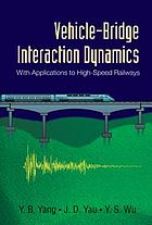 Vehicle-bridge interaction dynamics : with applications to high-speed railways