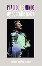 Placido Domingo : my operatic roles