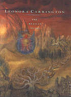 Leonora Carrington : the Mexican years, 1943 - 1985; [publ. on the occasion of the exhibition Leonora Carrington: The Mexican Years, 1943 - 1985]