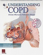 Understanding COPD : Chronic Obstructive Pulmonary Disease.