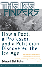 The ice finders : how a poet, a professor, and a politician discovered the Ice Age