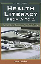 Health literacy from A to Z : practical ways to communicate your health message
