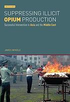 Suppressing illicit opium production : successful intervention in Asia and the Middle East