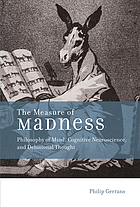 The measure of madness : philosophy of mind, cognitive neuroscience, and delusional thought