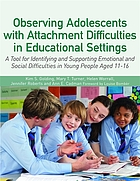 Observing adolescents with attachment difficulties in educational settings : a tool for identifying and supporting emotional and social difficulties in young people aged 11-16