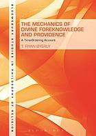 The mechanics of divine foreknowledge and providence : a time-ordering account