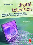 Digital television : satellite, cable, terrestrial, IPTV, mobile TV in the DVB framework
