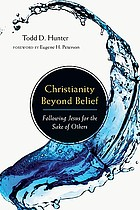 Christianity beyond belief : following Jesus for the sake of others