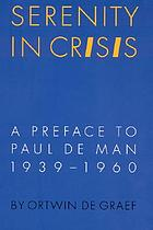 Serenity in crisis : a preface to Paul de Man, 1939-1960