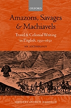 Amazons, savages, and machiavels : travel and colonial writing in English, 1550-1630 : an anthology