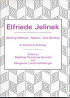 Elfriede Jelinek : writing woman, nation, and identity : a critical anthology