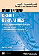 Mastering credit derivatives : a step-by-step guide to credit derivatives and structured credit