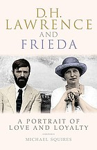 D.H. Lawrence and Frieda : a portrait of love and loyalty