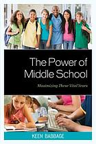 The power of middle school : maximizing these vital years