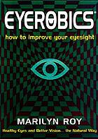Eyerobics : how to improve your eyesight