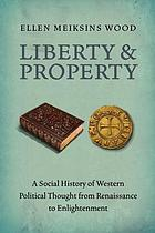 Liberty and property : a social history of Western political thought from Renaissance to Enlightenment