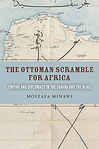 The Ottoman scramble for Africa : empire and diplomacy in the Sahara and the Hijaz