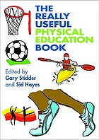 The really useful physical education book : learning and teaching across the 7-14 age range