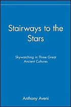 Stairways to the stars : skywatching in three great ancient cultures
