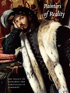Painters of reality : the legacy of Leonardo and Caravaggio in Lombardy ; [in conjunction with the Exhibition