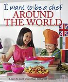 I want to be a chef : around the world.