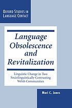 Language obsolescence and revitalization : linguistic change in two sociolinguistically contrasting Welsh communities
