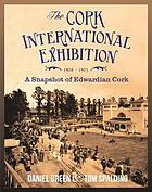The Cork International Exhibition, 1902-1903 : a snapshot of Edwardian Cork
