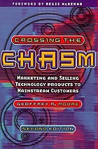 Crossing the chasm : [marketing and selling technology products to mainstream customers