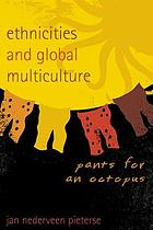 Ethnicities and Global Multiculture : Pants for an Octopus.