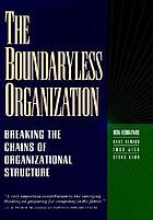 The boundaryless organization : breaking the chains of organizational structure