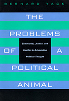 The problems of a political animal : community, justice, and conflict in Aristotelian political thought