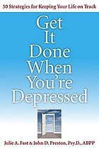 Get it done when you're depressed : 50 strategies for keeping your life on track