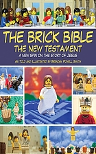 The brick Bible : the New Testament : a new spin on the story of Jesus