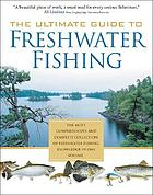 The ultimate guide to freshwater fishing.