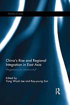 China's rise and regional integration in East Asia : hegemony or community?