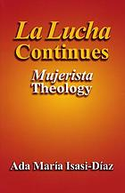 La lucha continues : mujerista theology