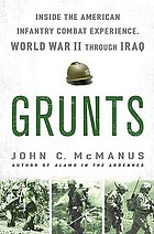 Grunts : inside the American infantry combat experience, World War II through Iraq