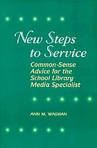 New steps to service : common-sense advice for the school library media specialist